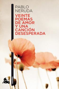 Veinte Poemas De Amor Y Una Cancion Desesperada Pablo Neruda Planeta De Libros